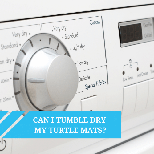 Can I tumble dry my Turtle Mat?