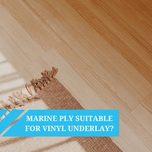 Is Marine Ply Suitable as a Vinyl Flooring Underlayment?