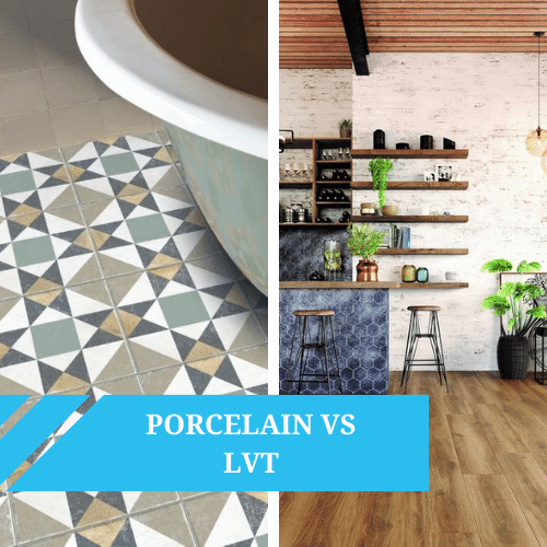 Porcelain Vs LVT Flooring